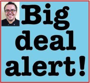 Big Deal Alert