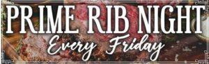 Prime Rib Night Every Friday