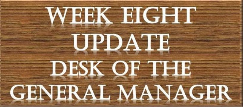 Week 8 Update From The Desk Of The GM